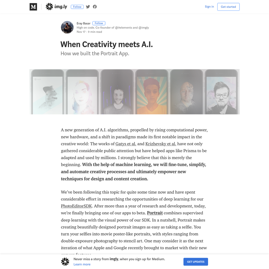 How we built the Portrait App. A new generation of A.I. algorithms, propelled by rising computational power, new hardware, and a shift in paradigms made its first notable impact in the creative world: The works of Gatys et al. and Krizhevsky et al.