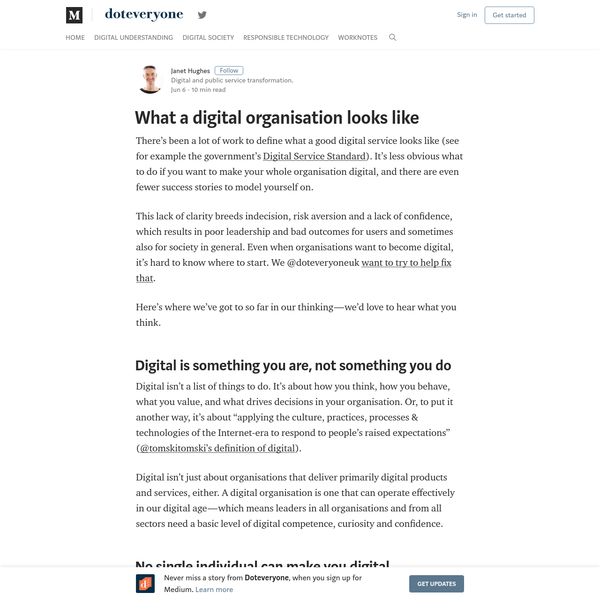 There's been a lot of work to define what a good digital service looks like (see for example the government's Digital Service Standard). It's less obvious what to do if you want to make your whole organisation digital, and there are even fewer success stories to model yourself on.