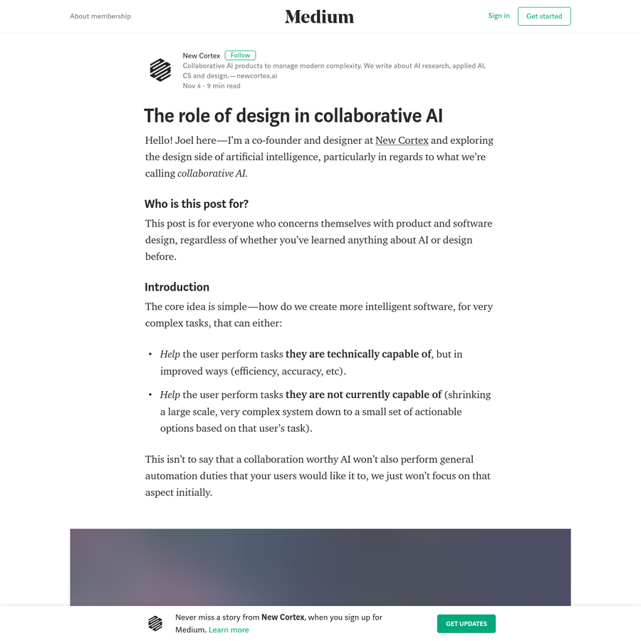 Hello! Joel here-I'm a co-founder and designer at New Cortex and exploring the design side of artificial intelligence, particularly in regards to what we're calling collaborative AI. Who is this post for? This post is for everyone who concerns themselves with product and software design, regardless of whether you've learned anything about AI or design before.