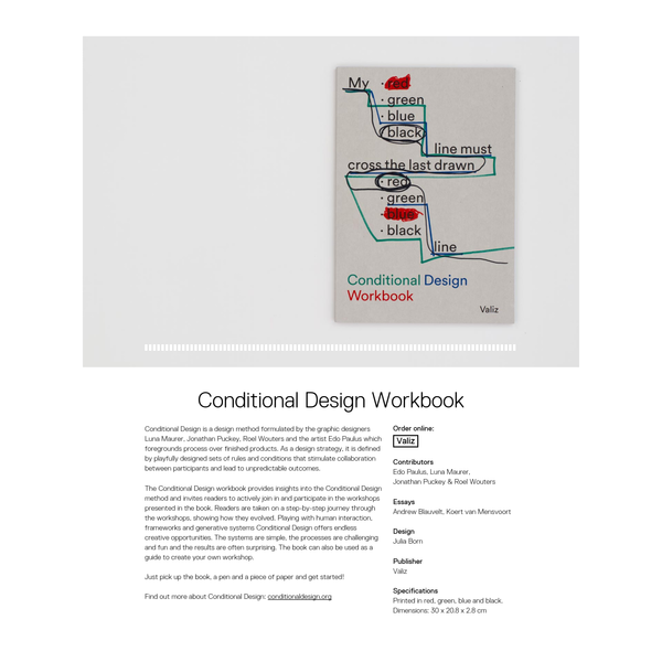 The Conditional Design workbook provides insights into the Conditional Design method and invites readers to actively join in and participate in the workshops presented in the book. Readers are taken on a step-by-step journey through the workshops, showing how they evolved. Playing with human interaction, frameworks and generative systems Conditional Design offers endless creative opportunities.