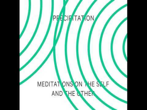 Precipitation - Meditations on the Self and the Other FULL ALBUM