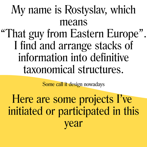 """My name is Rostyslav, which means """"That guy from Eastern Europe"""". I find and arrange stacks of information into definitive taxonomical structures."""