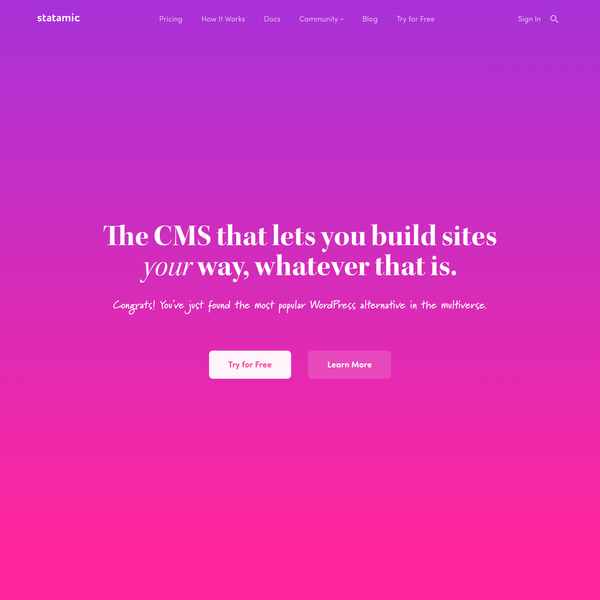 Statamic is the raddest CMS you'll ever find. It's fast, it scales, and it's fun to use. What more could you ask for?