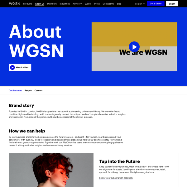 Founded in 1998 in London, WGSN disrupted the market with a pioneering online trend library. We were the first to combine high-end technology with human ingenuity to meet the unique needs of the global creative industry. Insights and inspiration from around the globe could now be accessed at the click of a mouse.