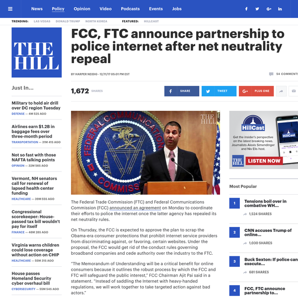 The Federal Trade Commission (FTC) and Federal Communications Commission (FCC) announced an agreement on Monday to coordinate their efforts to police the internet once the latter agency has repealed its net neutrality rules. On Thursday, the FCC is expected to approve the plan to scrap the Obama-era consumer protections that prohibit internet service providers from discriminating against, or favoring, certain websites.