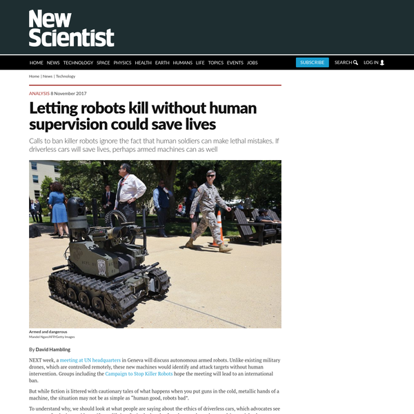 NEXT week, a meeting at UN headquarters in Geneva will discuss autonomous armed robots. Unlike existing military drones, which are controlled remotely, these new machines would identify and attack targets without human intervention. Groups including the Campaign to Stop Killer Robots hope the meeting will lead to an international ban.