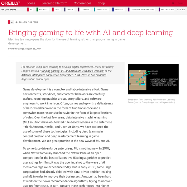 "For more on using deep learning to develop digital experiences, check out Danny Lange's session "" Bringing gaming, VR, and AR to life with deep learning"" at the Artificial Intelligence Conference, September 17-20, 2017, in San Francisco. Registration is now open. Game development is a complex and labor-intensive effort."