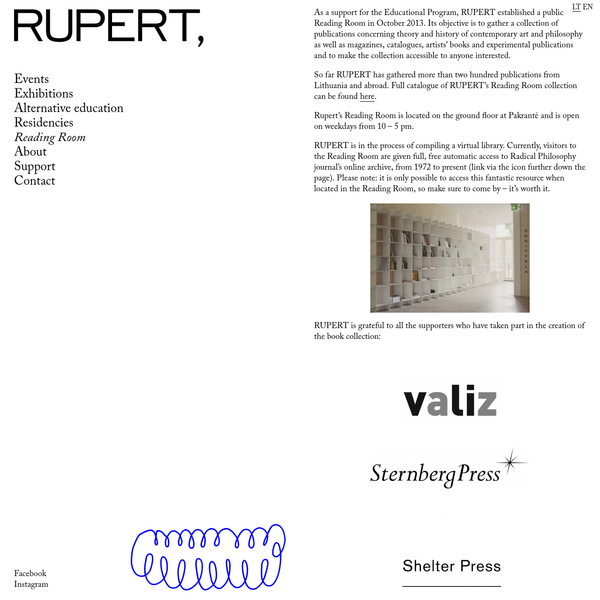 As a support for the Educational Program, RUPERT established a public Reading Room in October 2013. Its objective is to gather a collection of publications concerning theory and history of contemporary art and philosophy as well as magazines, catalogues, artists' books and experimental publications and to make the collection accessible to anyone interested.