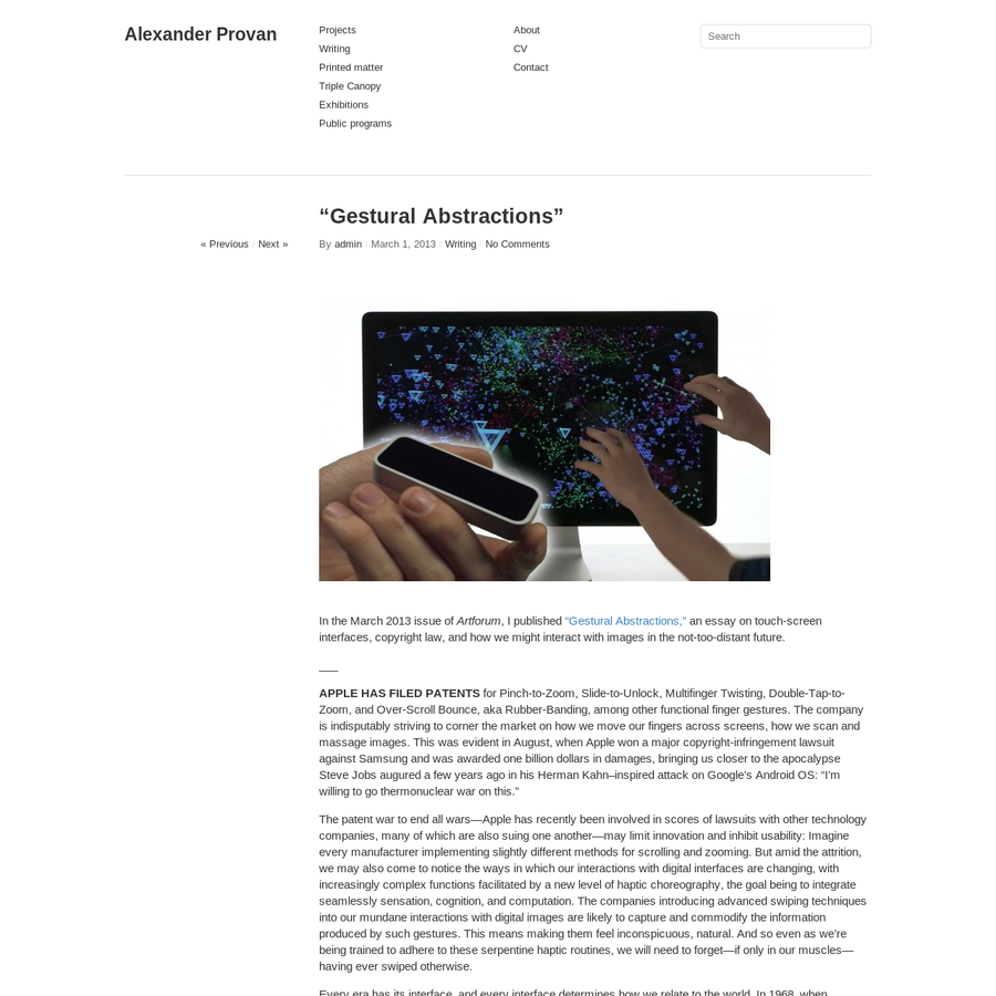 "In the March 2013 issue of Artforum, I published ""Gestural Abstractions,"" an essay on touch-screen interfaces, copyright law, and how we might interact with images in the not-too-distant future. ___ APPLE HAS FILED PATENTS for Pinch-to-Zoom, Slide-to-Unlock, Multifinger Twisting, Double-Tap-to-Zoom, and Over-Scroll Bounce, aka Rubber-Banding, among other functional finger gestures."