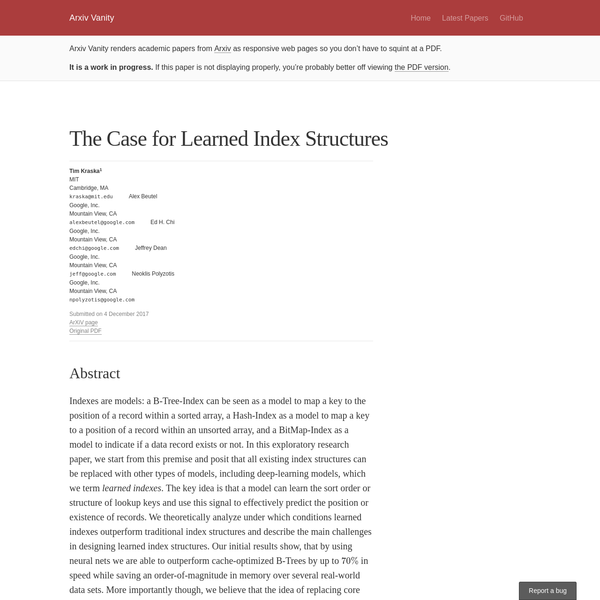 In this paper, we explore the extent to which learned models, including neural networks, can be used to replace traditional index structures from B-Trees to Bloom-Filters. This may seem counter-intuitive because machine learning cannot provide the semantic guarantees we traditionally associate with these indexes, and because the most powerful machine learning models, neural networks, are traditionally thought of as being very expensive to evaluate.