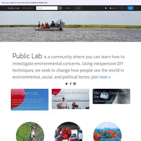 Public Lab is an open community which collaboratively develops accessible, open source, Do-It-Yourself technologies for investigating local environmental health and justice issues.