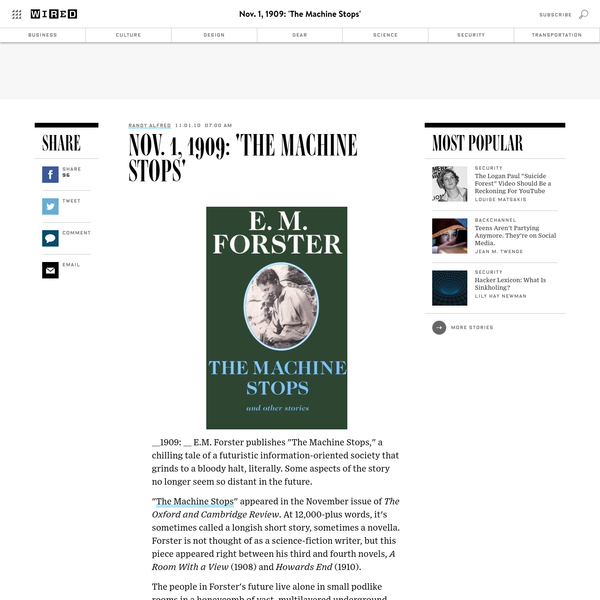"1909: E.M. Forster publishes ""The Machine Stops,"" a chilling tale of a futuristic information-oriented society that grinds to a bloody halt, literally. Some aspects of the story no longer seem so distant in the future. ""The Machine Stops"" appeared in the November issue of The Oxford and Cambridge Review."