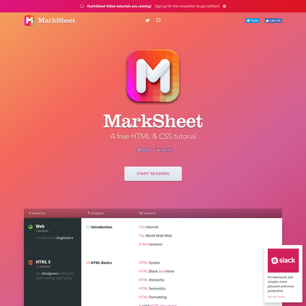 MarkSheet is a free tutorial to learn HTML and CSS. It's short (just as long as a 50 page book), simple (for everyone: beginners, designers, developers), and free (as in 'free beer' and 'free speech'). It consists of 50 lessons across 4 chapters, covering the Web, HTML5, CSS3, and Sass.