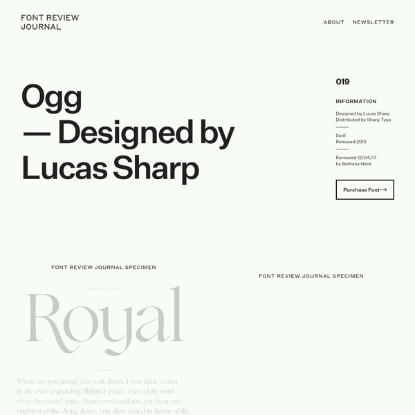 Ogg has svelt lines that thin to near-hairlines before swelling out into its ample brackets and wide serifs. Can brackets be luscious? Ogg has luscious brackets. It's a typeface that looks like it is molting; that the hairline bones are sloughing off excess water that pools into the brackets and serifs at its ends.