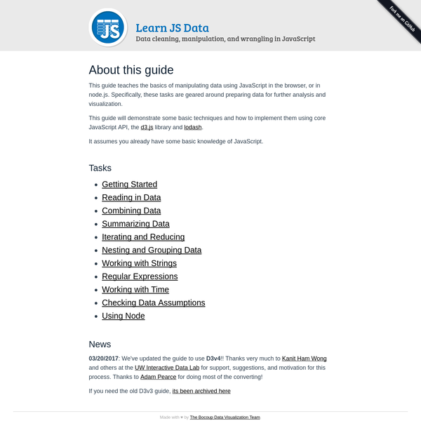 This guide teaches the basics of manipulating data using JavaScript in the browser, or in node.js. Specifically, demonstrating tasks that are geared around preparing data for further analysis and visualization. This guide will demonstrate some basic techniques and how to implement them using core JavaScript API, the d3.js library and lodash.