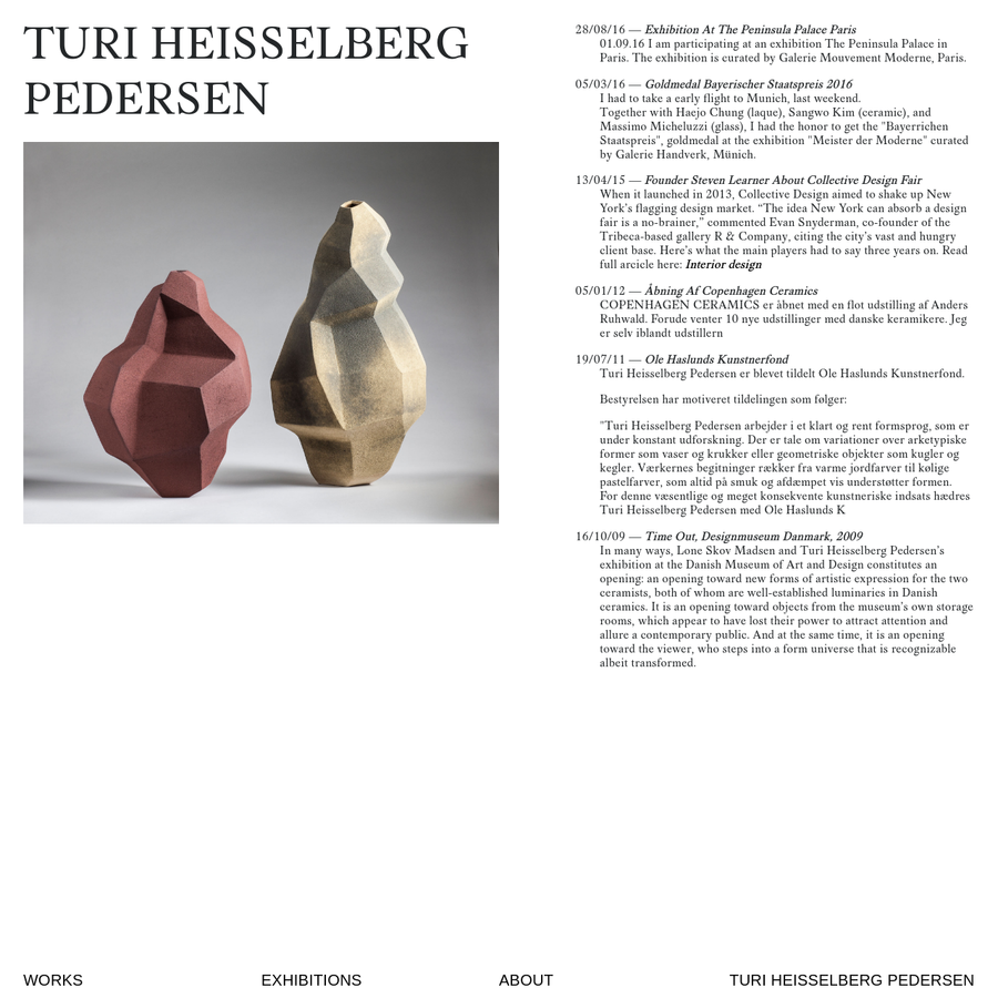 """""""Turi Heisselberg Pedersen arbejder i et klart og rent formsprog, som er under konstant udforskning. Der er tale om variationer over arketypiske former som vaser og krukker eller geometriske objekter som kugler og kegler. Værkernes begitninger rækker fra varme jordfarver til kølige pastelfarver, som altid på smuk og afdæmpet vis understøtter formen."""