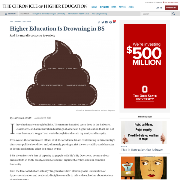 The Chronicle Review And it's morally corrosive to society I have had nearly enough bullshit. The manure has piled up so deep in the hallways, classrooms, and administration buildings of American higher education that I am not sure how much longer I can wade through it and retain my sanity and integrity.