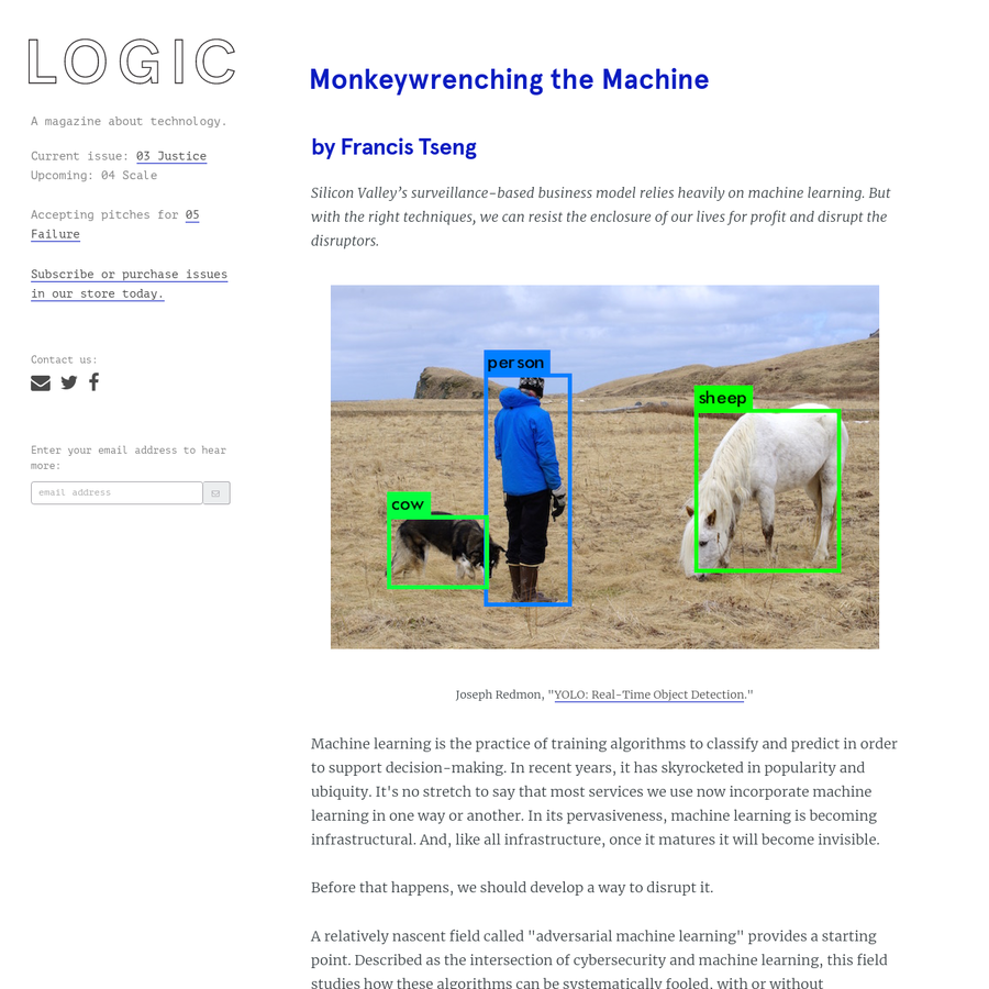 """by Francis Tseng Silicon Valley's surveillance-based business model relies heavily on machine learning. But with the right techniques, we can resist the enclosure of our lives for profit and disrupt the disruptors. .link { text-decoration: underline;} .link:hover { cursor: pointer; } Joseph Redmon, """"YOLO: Real-Time Object Detection."""""""