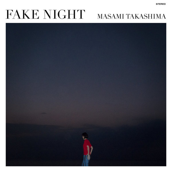 MASAMI TAKASHIMA / FAKE NIGHT by Masami Takashima, released 25 August 2016 1. Daydream 2. Somewhere(Album Version) 3. Fake Night 4. Light and Shadow (夜が明けるまで) 5. Night River 6. Dance Party(Re-Edit) 7. Romantics 8. Cosmic Sea 9. Quiet Night 10. On The Town Squer 11.