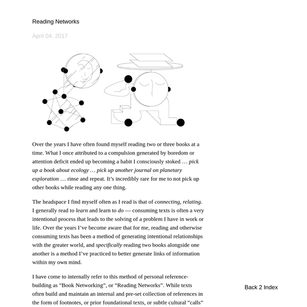 I'd like to think that building your own reading networks can foster a method of building personal abstractions, of building personal relevancy to any given topic, of improving deliberately the methods by which you consume others' ideas and structures.
