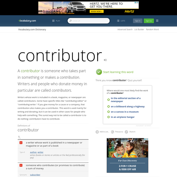 A contributor is someone who takes part in something or makes a contribution. Writers and people who donate money in particular are called contributors.