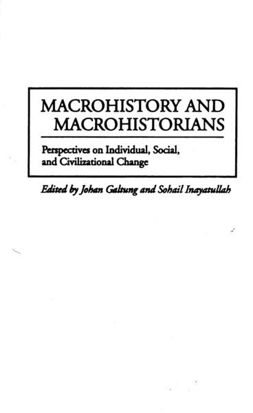 Johan-Galtung-Sohail-Inayatullah-Macrohistory-and-Macrohistorians_-Perspectives-on-Individual-Social-and-Civilizational-Change-Praeger-Publishers-1997-.pdf