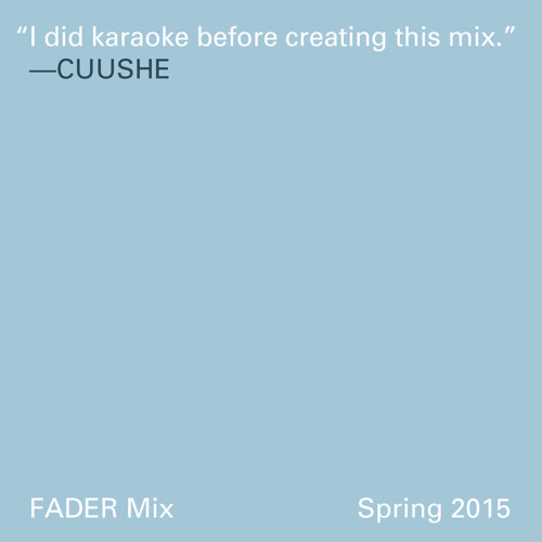 Interview and tracklist: http://thefader.com/2015/04/07/cuushe-fader-mix-and-interview