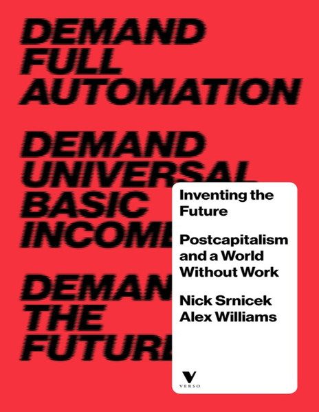 Inventing-the-Future_-Postcapitalism-and-a-Nick-Srnicek.pdf