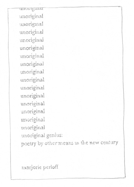 *Unoriginal Genius: Poetry by Other Means in the New Century* by Marjorie Perloff, 2010  Part of the [TCI Library](https://thecreativeindependent.com/library/)