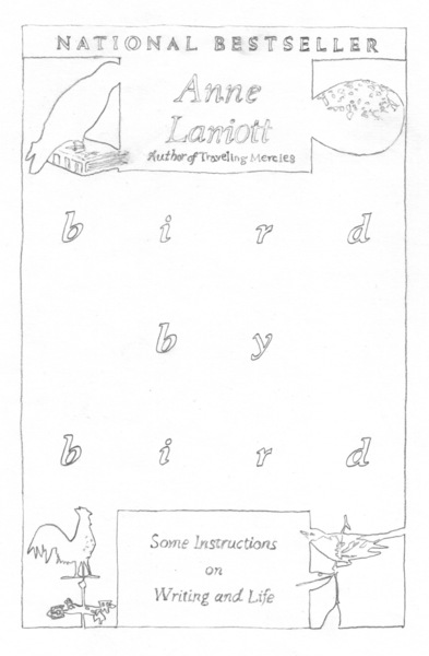 *Bird by Bird* by Anne Lamott, 1994  Part of the [TCI Library](https://thecreativeindependent.com/library/bird-by-bird-some-instructions-on-writing-and-life/)