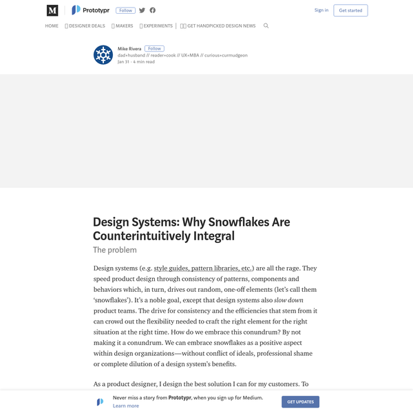 Design systems (e.g. style guides, pattern libraries, etc.) are all the rage. They speed product design through consistency of patterns, components and behaviors which, in turn, drives out random, one-off elements (let's call them 'snowflakes').
