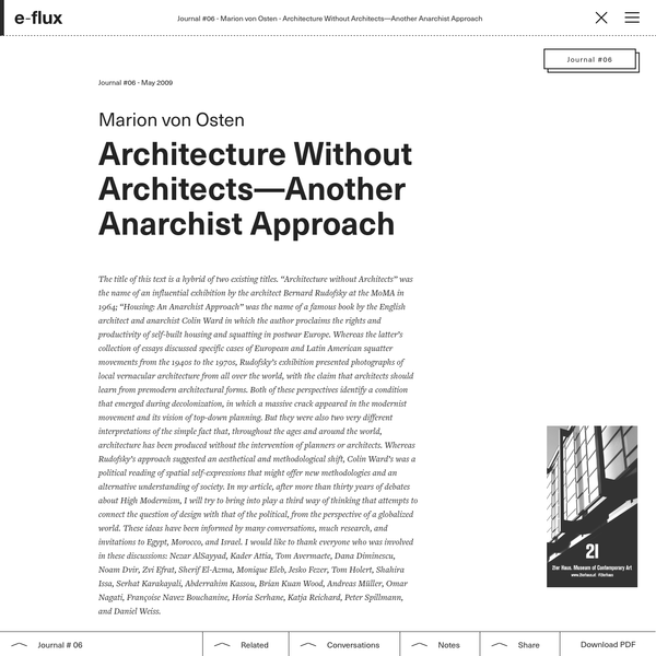 "The title of this text is a hybrid of two existing titles. ""Architecture without Architects"" was the name of an influential exhibition by the architect Bernard Rudofsky at the MoMA in 1964; ""Housing: An Anarchist Approach"" was the name of a famous book by the English architect and anarchist Colin Ward in which the author proclaims the rights and productivity of self-built housing and squatting in postwar Europe."