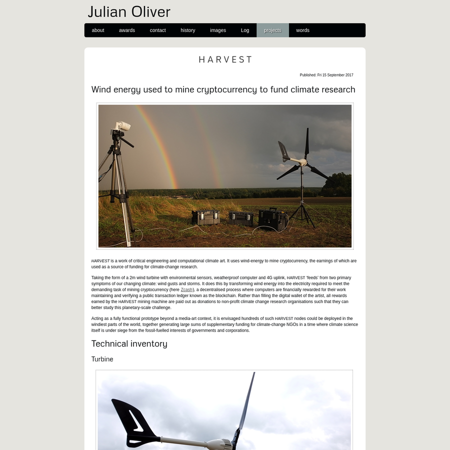 Taking the form of a 2m wind turbine with environmental sensors, weatherproof computer and 4G uplink, HARVEST 'feeds' from two primary symptoms of our changing climate: wind gusts and storms. It does this by transforming wind energy into the electricity required to meet the demanding task of mining cryptocurrency (here Zcash), a decentralised process where computers are financially rewarded for their work maintaining and verifying a public transaction ledger known as the blockchain.