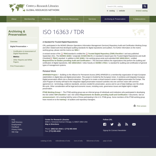 A revised version of the TRAC standard is entitled the Trusted Digital Repository (TDR) Checklist and was published September 2011. The ISO/DIS 16363 (originally CCSDS 652-R-1) standard is based upon the Trusted Digital Repositories and Audit Checklist( TRAC) standard. In addition to ISO 16363 the working group wrote and submitted ISO 16919:2014, entitled, Requirements for Bodies providing Audit and Certification.