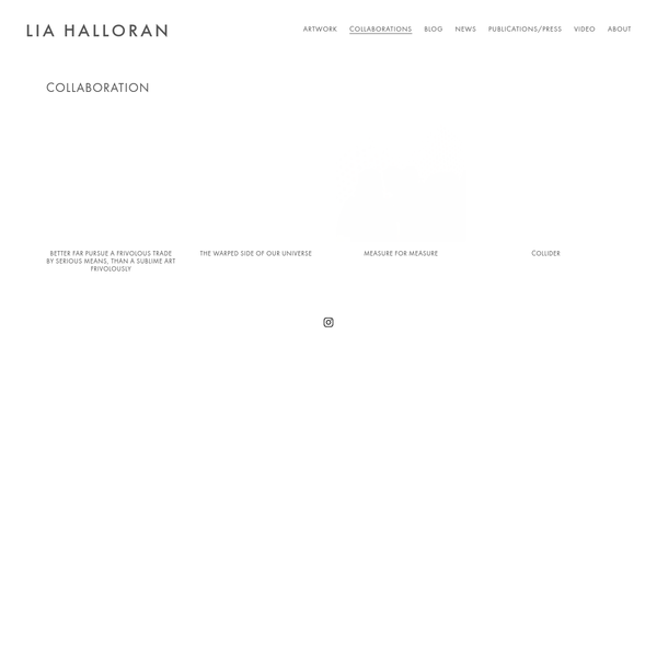 Lia Halloran lives and works in Los Angeles, CA, and currently serves as Assistant Professor of Art as the Director of the Painting and Drawing Department at Chapman University in Orange, CA, where she teaches painting as well as courses that explore the intersection of art and science.