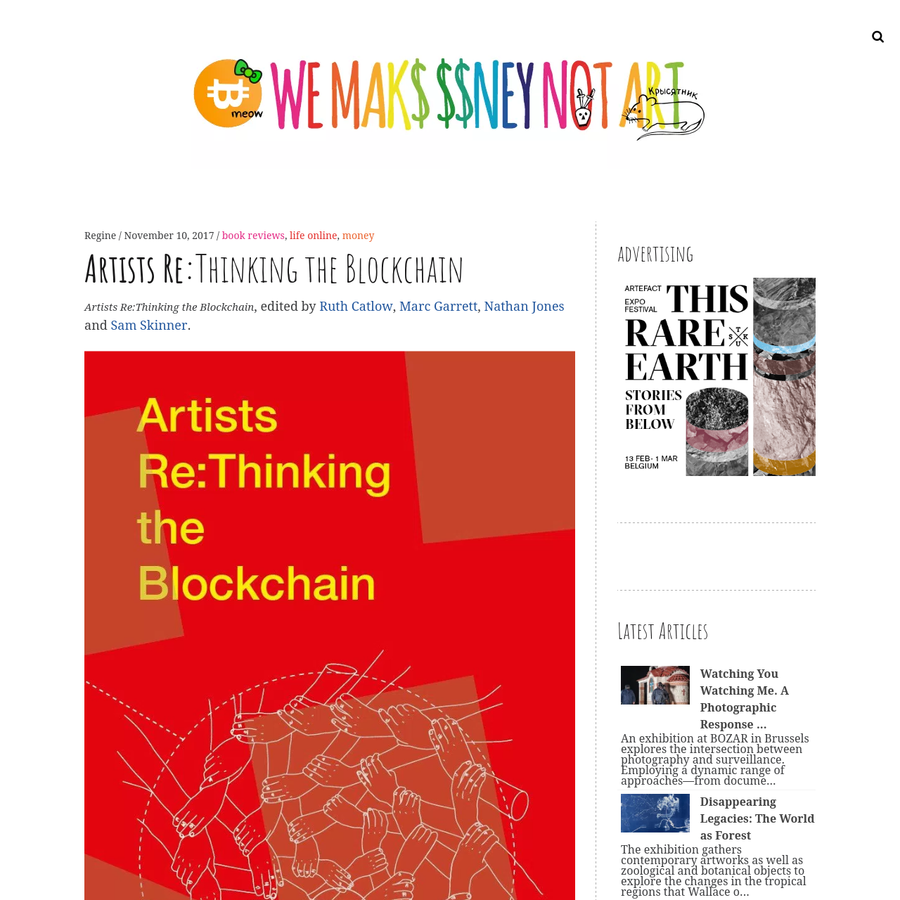 Artists Re:Thinking the Blockchain, edited by Ruth Catlow, Marc Garrett, Nathan Jones and Sam Skinner. Publisher Liverpool University Press writes: The blockchain is widely heralded as the new internet - another dimension in an ever-faster, ever-more-powerful interlocking of ideas, actions and values.