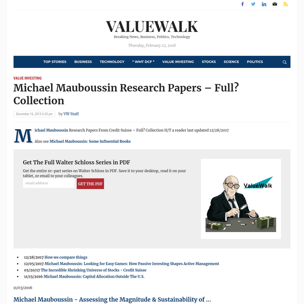 Michael Mauboussin Research Papers From Credit Suisse - Full? Collection H/T a reader last updated 12/28/2017 Also see Michael Mauboussin: Some Influential Books 12/28/2017 How we compare things 12/05/2017 Michael Mauboussin: Looking for Easy Games: How Passive Investing Shapes Active ...