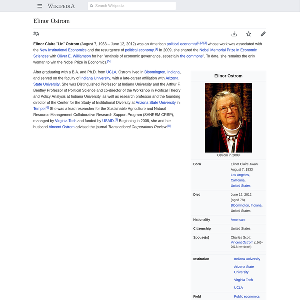 """Elinor Claire """" Lin"""" Ostrom (August 7, 1933 - June 12, 2012) was an American political economist whose work was associated with the New Institutional Economics and the resurgence of political economy. In 2009, she shared the Nobel Memorial Prize in Economic Sciences with Oliver E."""
