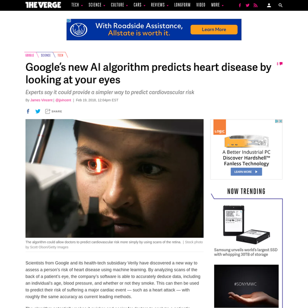 Scientists from Google and its health-tech subsidiary Verily have discovered a new way to assess a person's risk of heart disease using machine learning. By analyzing scans of the back of a patient's eye, the company's software is able to accurately deduce data, including an individual's age, blood pressure, and whether or not they smoke.