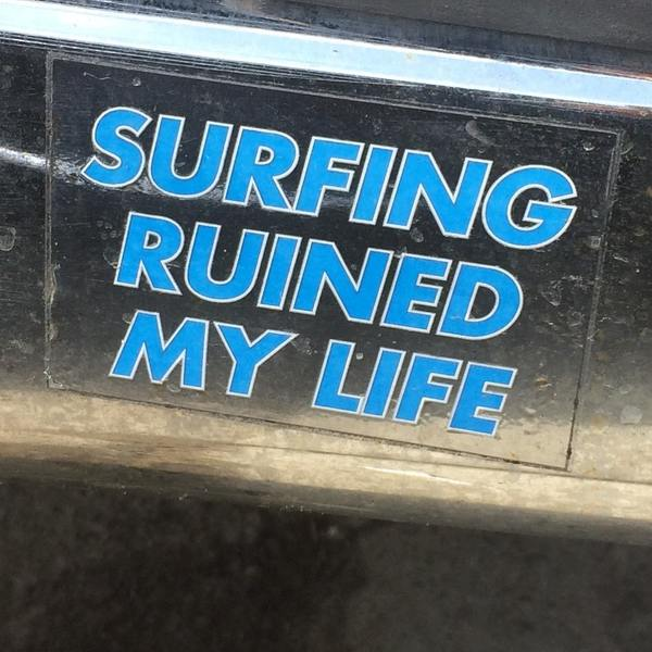 Surfing ruined my life