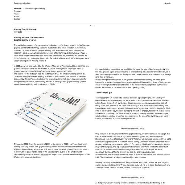 The text below consists of some personal reflections on the design process behind the new graphic identity of the Whitney Museum, illustrated with a small selection of preliminary sketches. To see the finished graphic identity, and read the actual press release (the