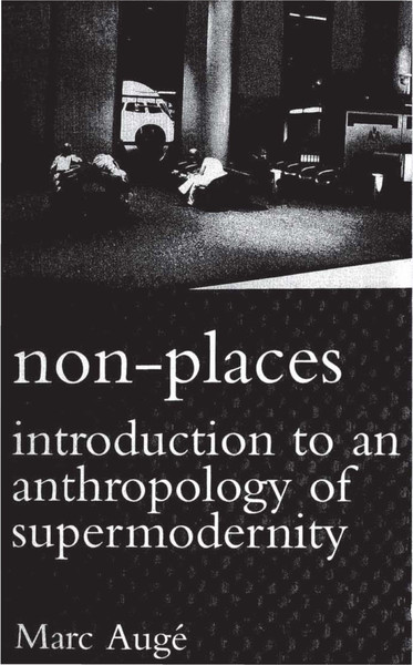 Auge-Marc-Non-Places-Introduction-to-an-Anthropology-of-Supermodernity.pdf