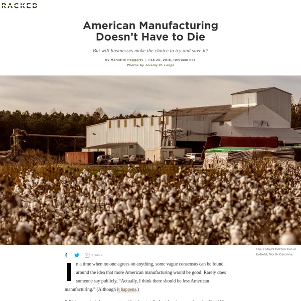 """In a time when no one agrees on anything, some vague consensus can be found around the idea that more American manufacturing would be good. Rarely does someone say publicly, """"Actually, I think there should be less American manufacturing."""" (Although it happens.) Politicians, particularly our current president, love to talk about American manufacturing."""