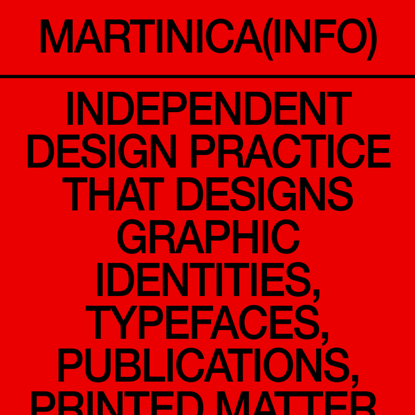 Martinica is an independent design practice that designs graphic identities, typefaces, printed matter, publications, websites and specific-installation for cultural institutions, independent artists and brands.