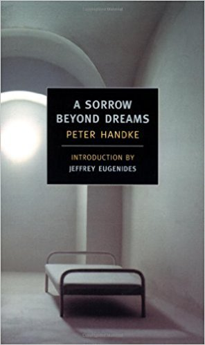 *A Sorrow Beyond Dreams* by Peter Handke, 2002  Recommended by [Kate Zambreno](https://thecreativeindependent.com/people/kate-zambreno-on-writing-the-impossible-book/)