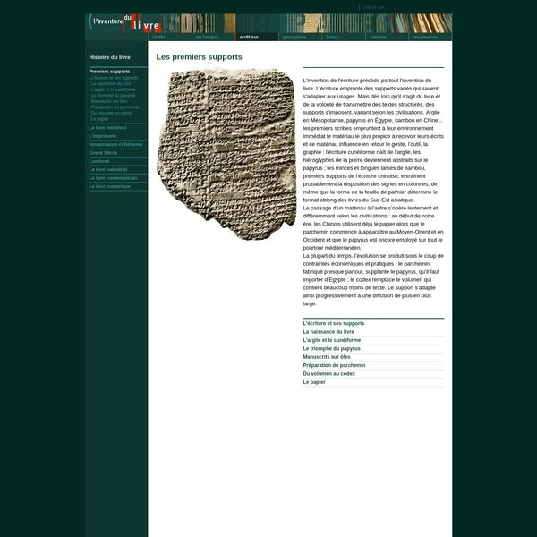 L'invention de l'écriture précède partout l'invention du livre. L'écriture emprunte des supports variés qui savent s'adapter aux usages. Mais dès lors qu'il s'agit du livre et de la volonté de transmettre des textes structurés, des supports s'imposent, variant selon les civilisations. Argile en Mésopotamie, papyrus en Égypte, bambou en Chine...