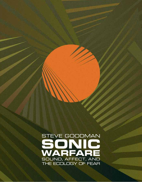 Steve-Goodman-Sonic-Warfare.-Sound-Affect-and-the-Ecology-of-Fear-Technologies-of-Lived-Abstraction-.pdf