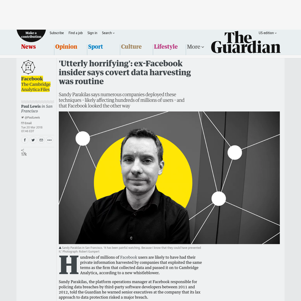 'Utterly horrifying': ex-Facebook insider says covert data harvesting was routine - The Guardian