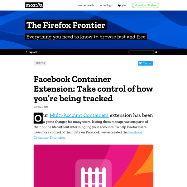 Our Multi-Account Containers extension has been a game changer for many users, letting them manage various parts of their online life without intermingling your accounts. To help Firefox users have more control of their data on Facebook, we've created the Facebook Container Extension.