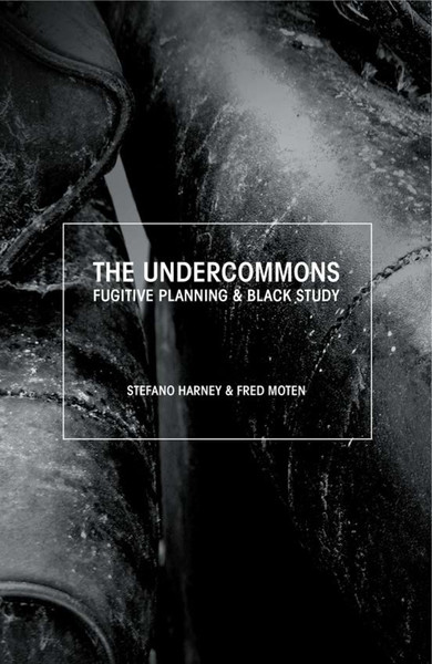 'The Undercommons' Harney and Moten